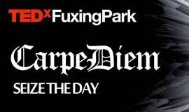 TEDxFuxingPark 2016: CARPE DIEM   TEDx复兴公园春季大会:把握当下