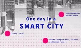 TEDxFutian 2017秋季沙龙 【One day in a Smart city】