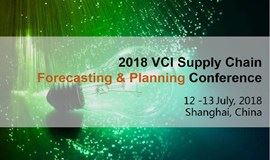 2018 VCI Supply Chain Forecasting & Planning Conference - July 12-13, 2018 - Shanghai