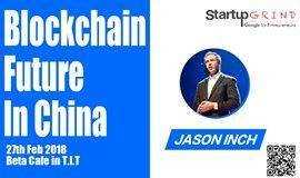 Blockchain Future In China | JASON INCH | Co-founder of Genaro | Startup Grind Guangzhou Feb Event