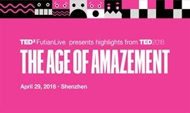 TEDxFutianLive | TED2018: The Age of Amazement