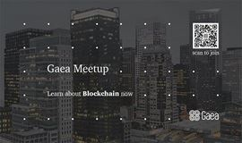 Gaea Meetup - Learn About Blockchain Now